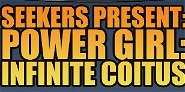 Seekers Present: Power Girl: Infinite Coitus